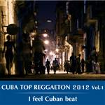 Cuba Top Reggaeton 2012 Vol.1 I feel Cuban beat