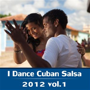 I Dance Cuban Salsa 2012 Vol. 1